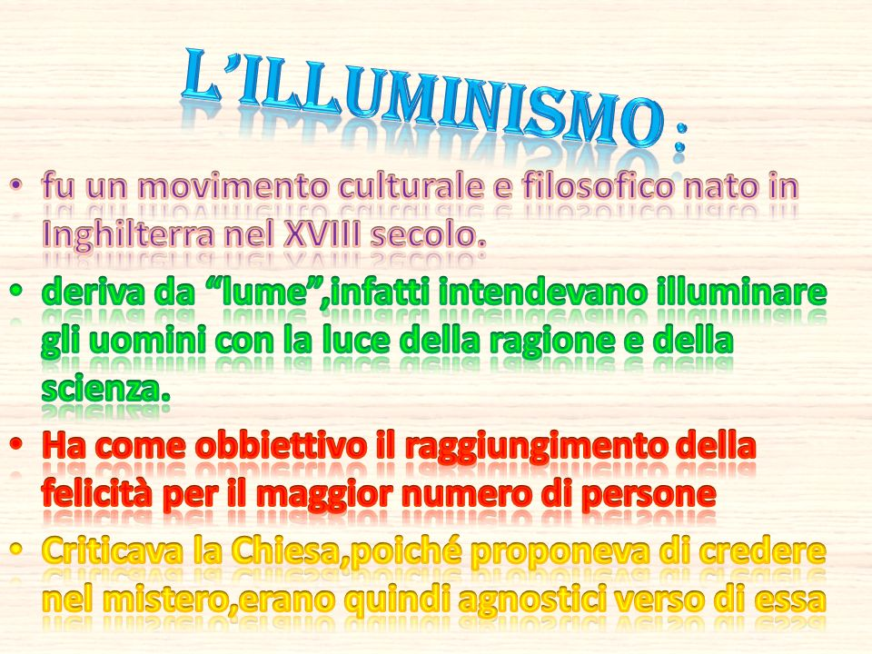 L'illuminismo : fu un movimento culturale e filosofico nato in Inghilterra nel XVIII secolo.