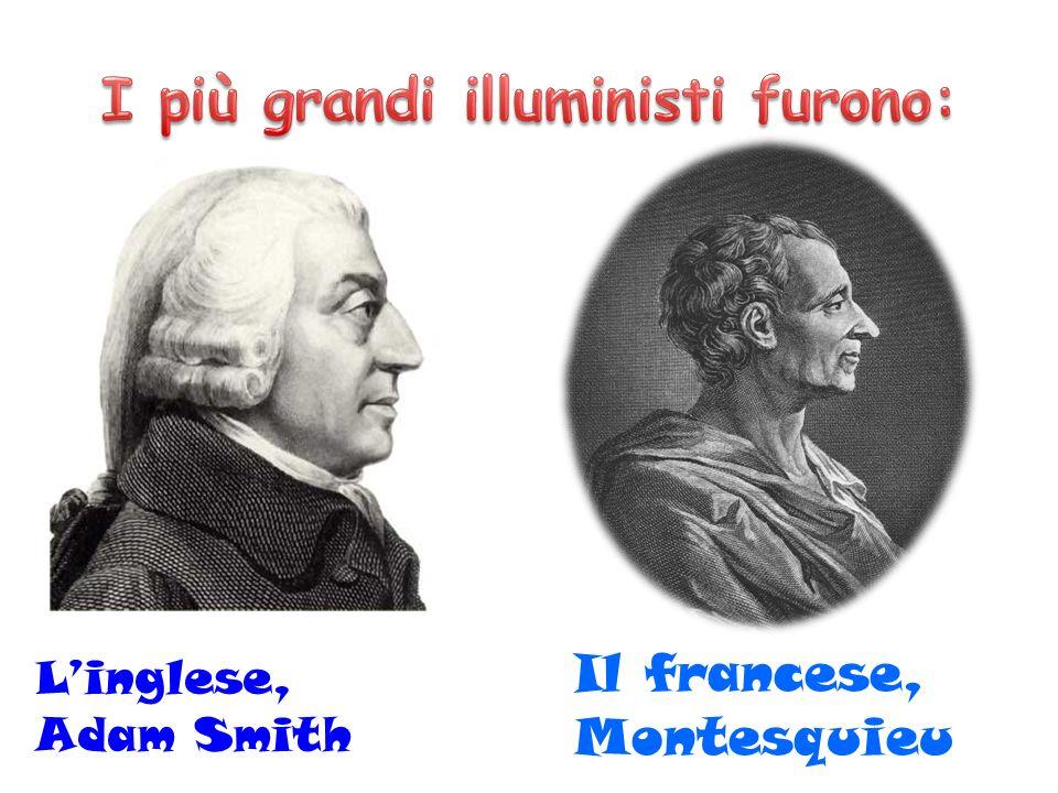 I più grandi illuministi furono: