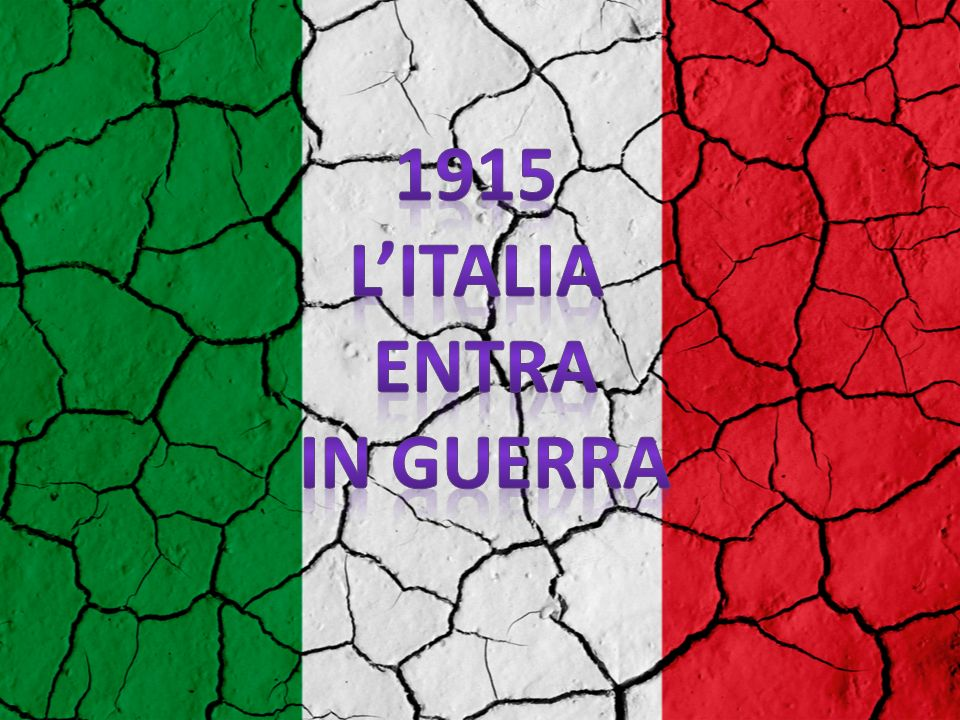 1915 L'ITALIA ENTRA IN GUERRA