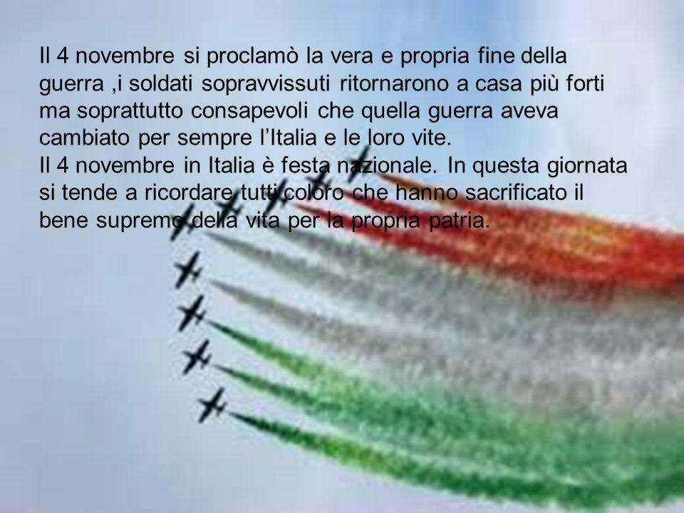 Il 4 novembre si proclamò la vera e propria fine della guerra ,i soldati sopravvissuti ritornarono a casa più forti ma soprattutto consapevoli che quella guerra aveva cambiato per sempre l'Italia e le loro vite.