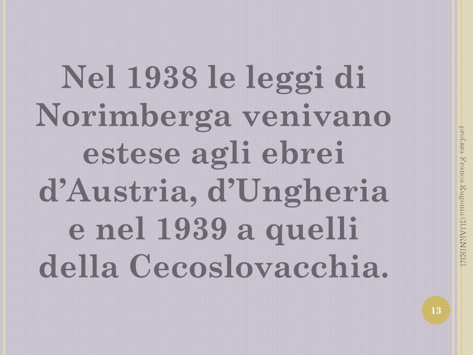 Nel 1938 le leggi di Norimberga venivano estese agli ebrei d'Austria, d'Ungheria e nel 1939 a quelli della Cecoslovacchia.