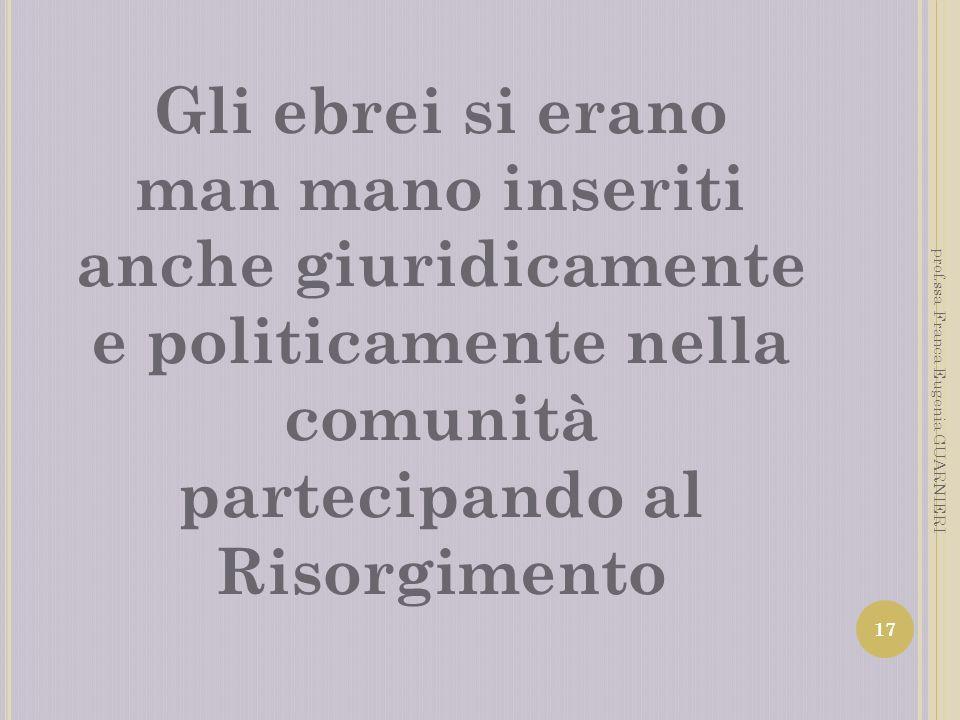 Gli ebrei si eranoman mano inseriti anche giuridicamente e politicamente nella comunità partecipando al Risorgimento.