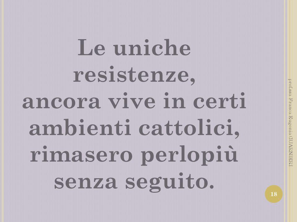 Le uniche resistenze,ancora vive in certi ambienti cattolici, rimasero perlopiù senza seguito.