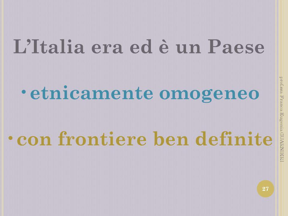 L'Italia era ed è un Paese con frontiere ben definite
