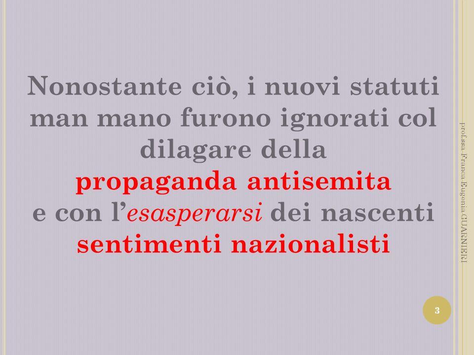 Nonostante ciò, i nuovi statuti man mano furono ignorati col dilagare della propaganda antisemita e con l'esasperarsi dei nascenti sentimenti nazionalisti