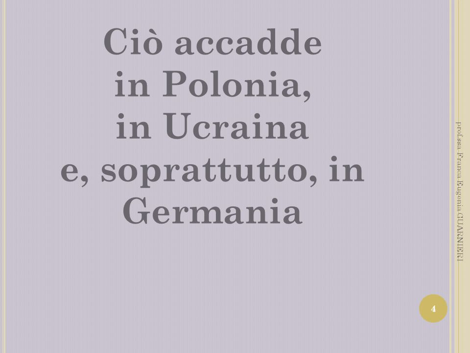Ciò accadde in Polonia, in Ucraina e, soprattutto, in Germania