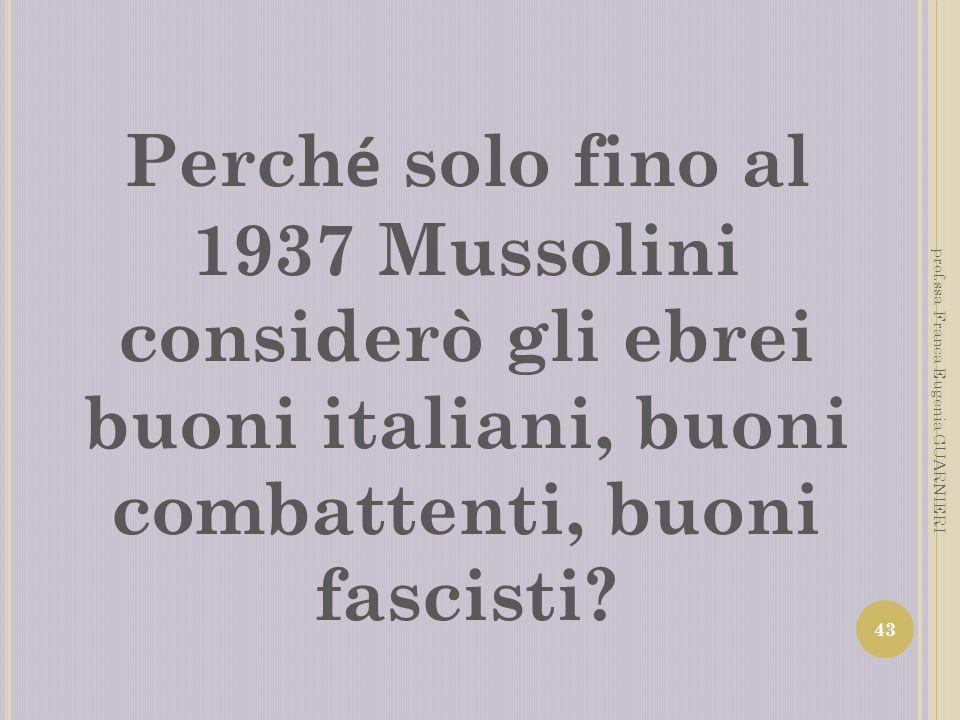 Perché solo fino al 1937 Mussolini considerò gli ebrei buoni italiani, buoni combattenti, buoni fascisti