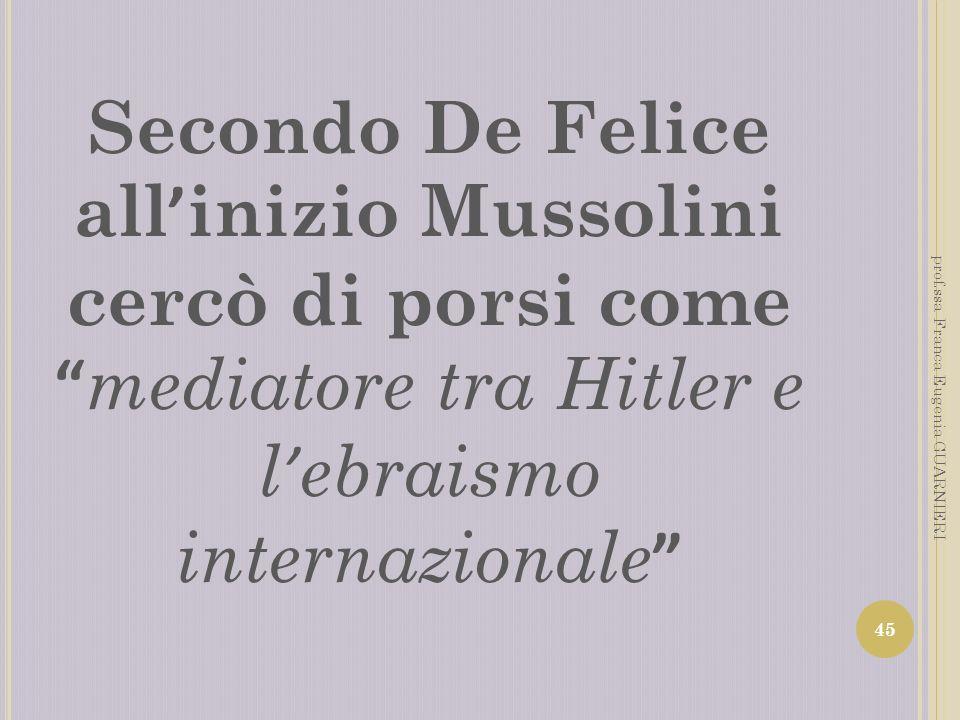 Secondo De Felice all'inizio Mussolini cercò di porsi come