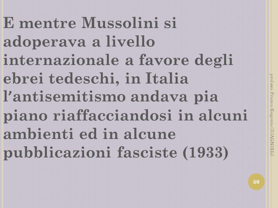 E mentre Mussolini si adoperava a livello internazionale a favore degli ebrei tedeschi, in Italia l'antisemitismo andava pia piano riaffacciandosi in alcuni ambienti ed in alcune pubblicazioni fasciste (1933)
