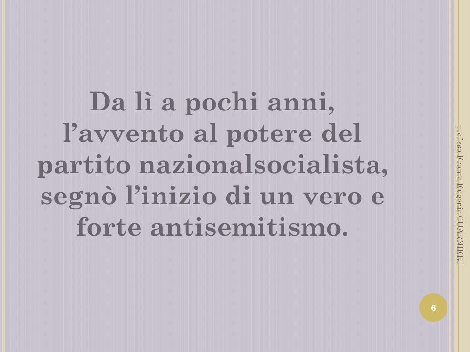 Da lì a pochi anni, l'avvento al potere del partito nazionalsocialista, segnò l'inizio di un vero e forte antisemitismo.