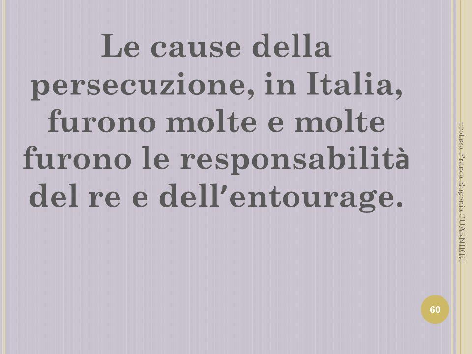 Le cause della persecuzione, in Italia, furono molte e molte furono le responsabilità del re e dell'entourage.