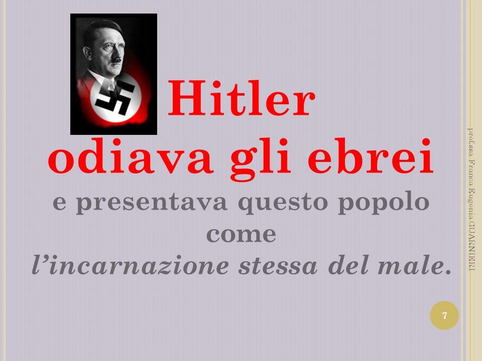 Hitler odiava gli ebrei e presentava questo popolo come l'incarnazione stessa del male.
