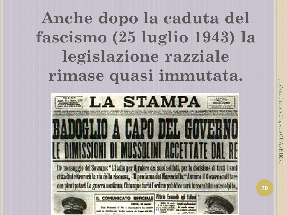 Anche dopo la caduta del fascismo (25 luglio 1943) la legislazione razziale