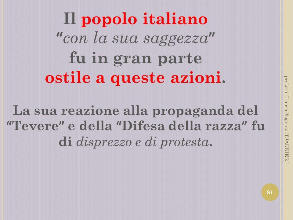 Il popolo italiano fu in gran parte ostile a queste azioni.