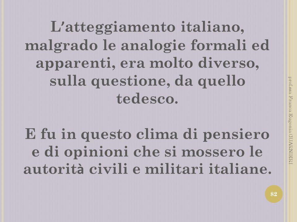 L'atteggiamento italiano, malgrado le analogie formali ed apparenti, era molto diverso, sulla questione, da quello tedesco.