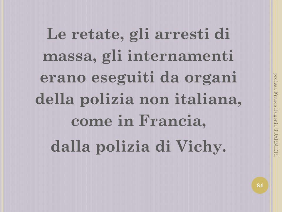 Le retate, gli arresti di massa, gli internamenti erano eseguiti da organi della polizia non italiana, come in Francia,