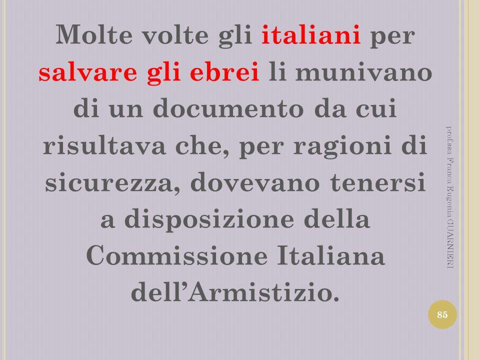 Molte volte gli italiani per salvare gli ebrei li munivano di un documento da cui risultava che, per ragioni di sicurezza, dovevano tenersi a disposizione della Commissione Italiana dell'Armistizio.