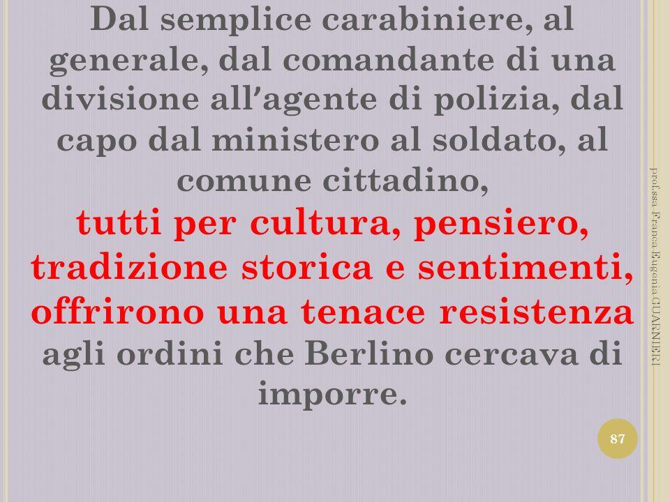 Dal semplice carabiniere, al generale, dal comandante di una divisione all'agente di polizia, dal capo dal ministero al soldato, al comune cittadino,