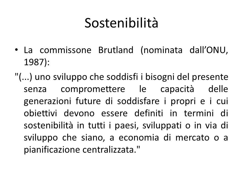 Sostenibilità La commissone Brutland (nominata dall'ONU, 1987):