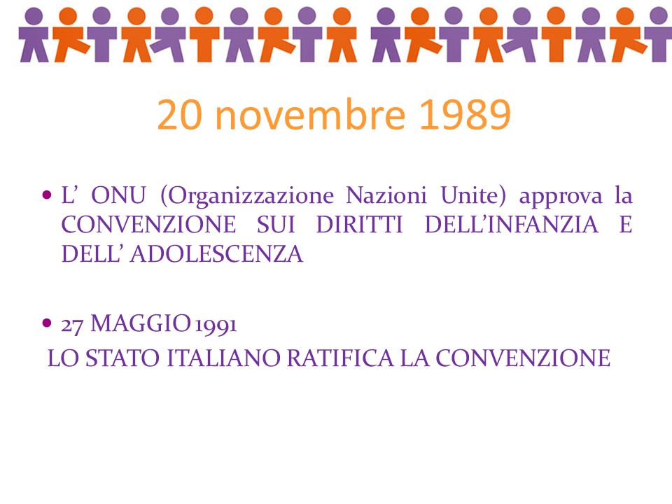 20 novembre 1989 L' ONU (Organizzazione Nazioni Unite) approva la CONVENZIONE SUI DIRITTI DELL'INFANZIA E DELL' ADOLESCENZA.