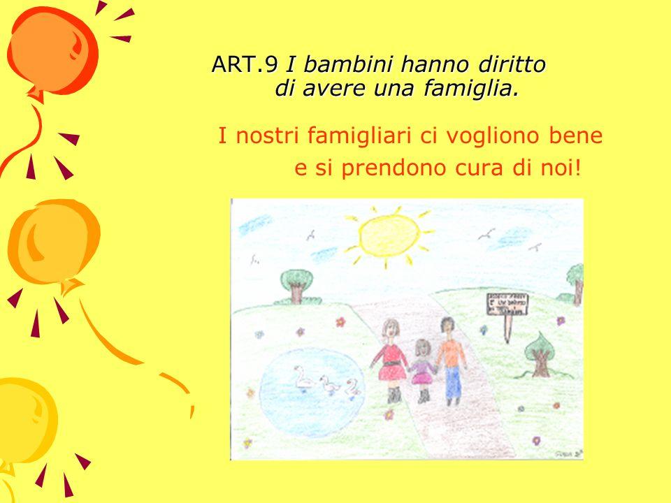 ART.9 I bambini hanno diritto di avere una famiglia.