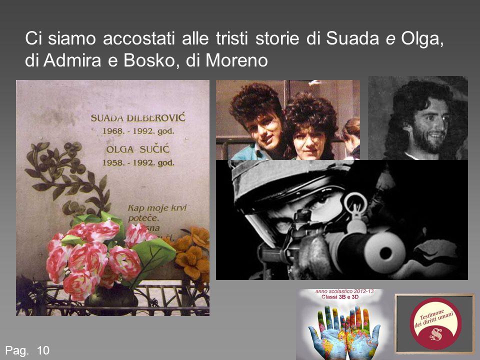 Ci siamo accostati alle tristi storie di Suada e Olga, di Admira e Bosko, di Moreno