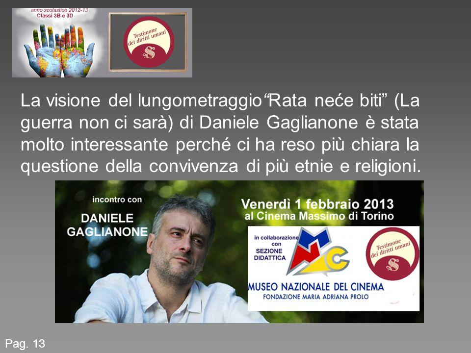 La visione del lungometraggio Rata neće biti (La guerra non ci sarà) di Daniele Gaglianone è stata molto interessante perché ci ha reso più chiara la questione della convivenza di più etnie e religioni.