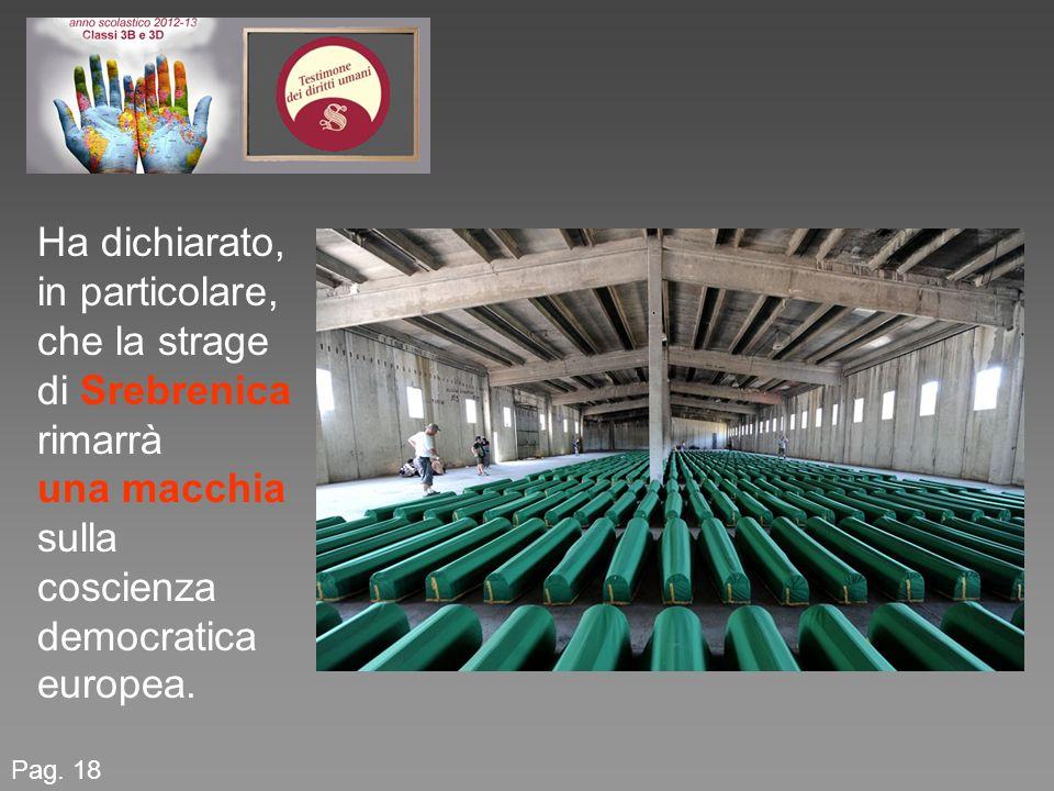 Ha dichiarato, in particolare, che la strage di Srebrenica rimarrà