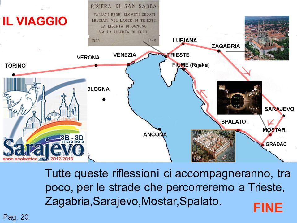 FINE Tutte queste riflessioni ci accompagneranno, tra poco, per le strade che percorreremo a Trieste, Zagabria,Sarajevo,Mostar,Spalato.