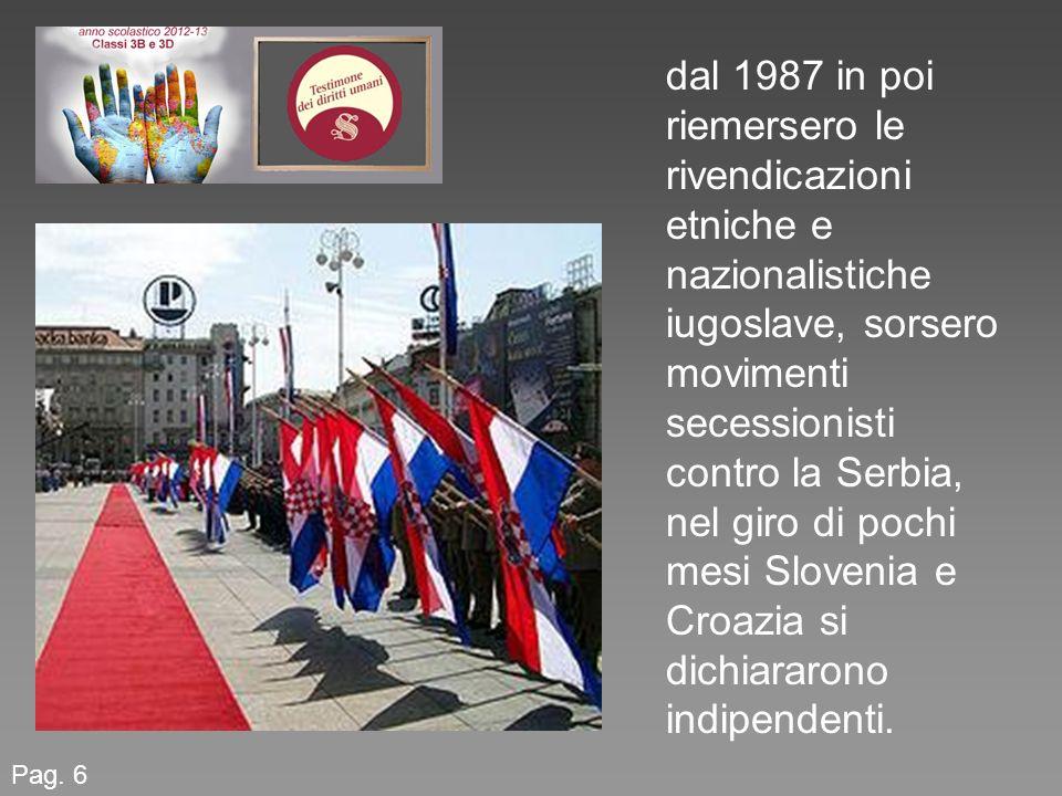 dal 1987 in poi riemersero le rivendicazioni etniche e nazionalistiche iugoslave, sorsero movimenti secessionisti contro la Serbia, nel giro di pochi mesi Slovenia e Croazia si dichiararono indipendenti.