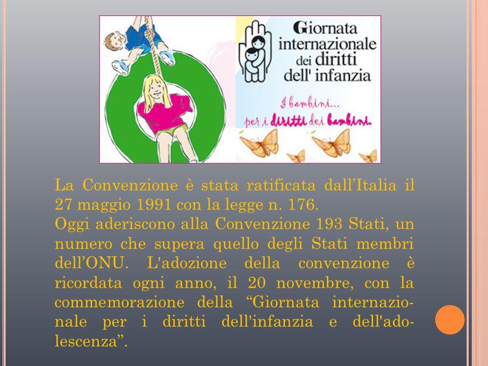 La Convenzione è stata ratificata dall'Italia il 27 maggio 1991 con la legge n. 176.