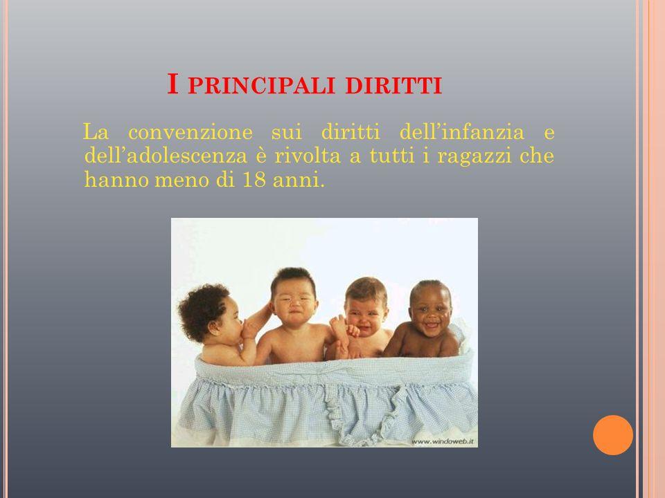 I principali dirittiLa convenzione sui diritti dell'infanzia e dell'adolescenza è rivolta a tutti i ragazzi che hanno meno di 18 anni.