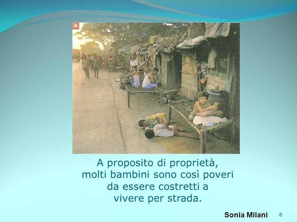 A proposito di proprietà, molti bambini sono così poveri da essere costretti a vivere per strada.