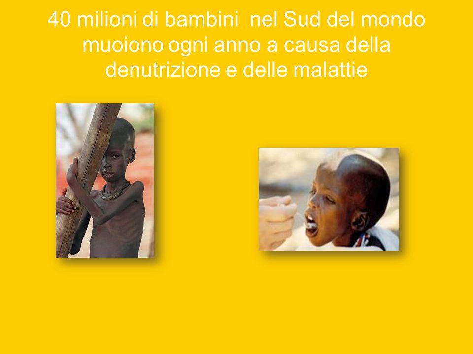 40 milioni di bambini nel Sud del mondo muoiono ogni anno a causa della denutrizione e delle malattie