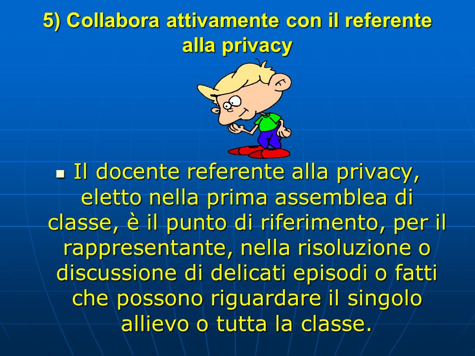 5) Collabora attivamente con il referente alla privacy