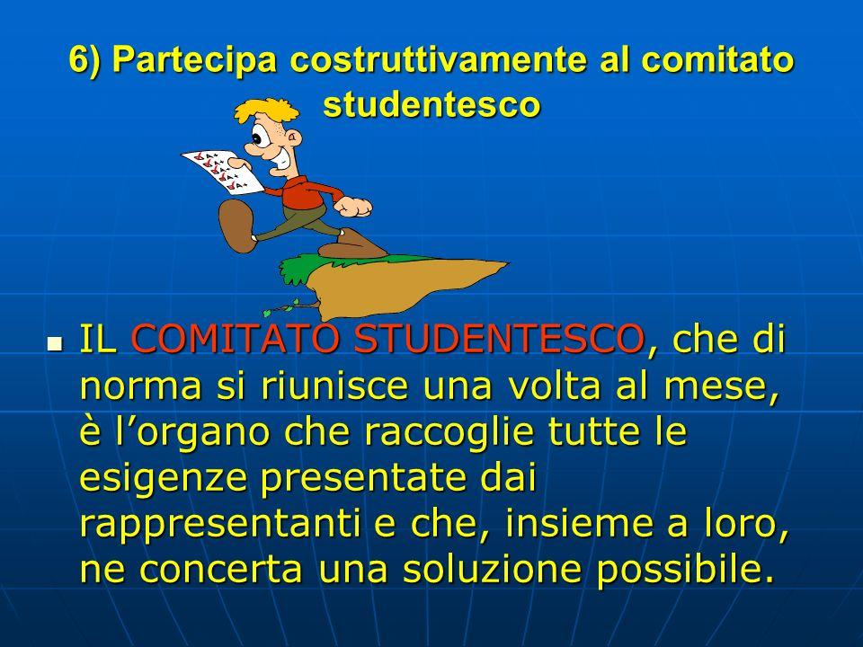 6) Partecipa costruttivamente al comitato studentesco