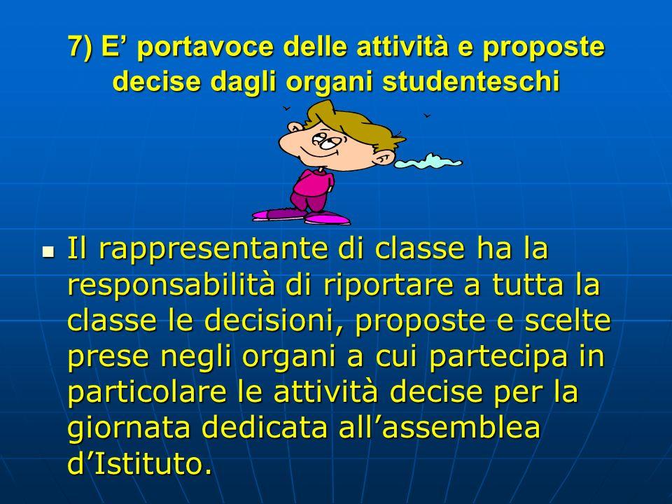 7) E' portavoce delle attività e proposte decise dagli organi studenteschi