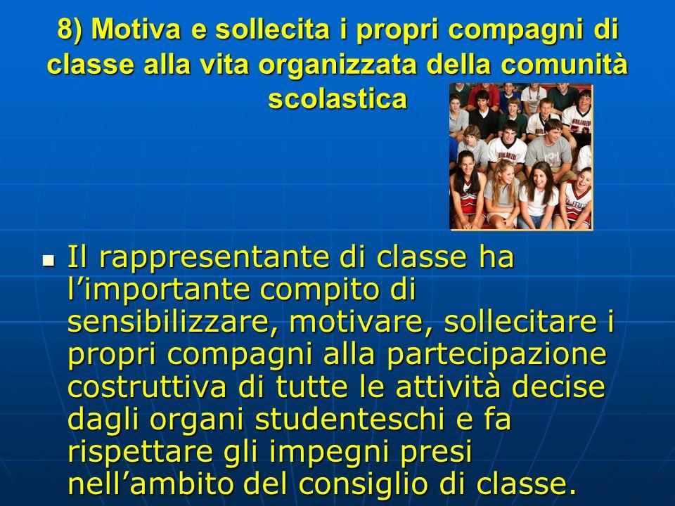 8) Motiva e sollecita i propri compagni di classe alla vita organizzata della comunità scolastica