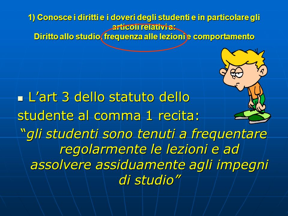 L'art 3 dello statuto dello studente al comma 1 recita: