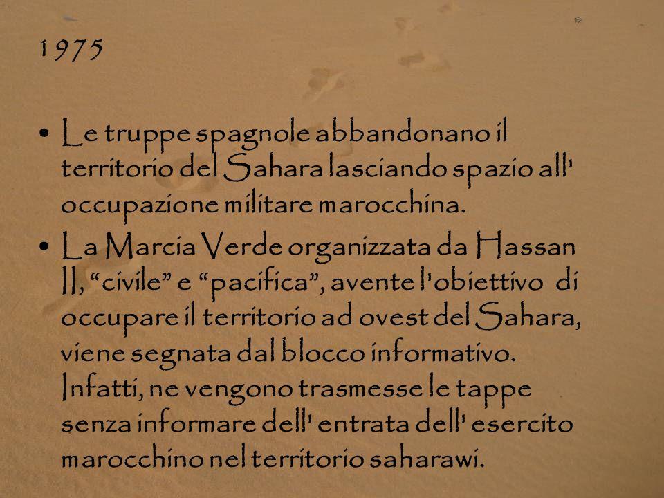 1975 Le truppe spagnole abbandonano il territorio del Sahara lasciando spazio all occupazione militare marocchina.