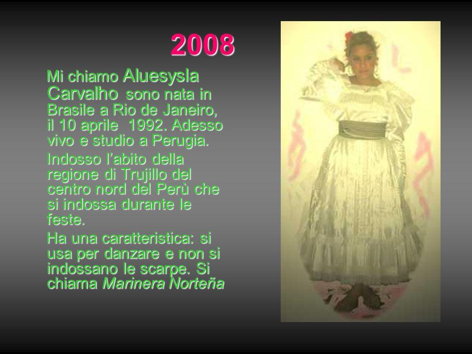 2008 Mi chiamo Aluesysla Carvalho sono nata in Brasile a Rio de Janeiro, il 10 aprile 1992. Adesso vivo e studio a Perugia.