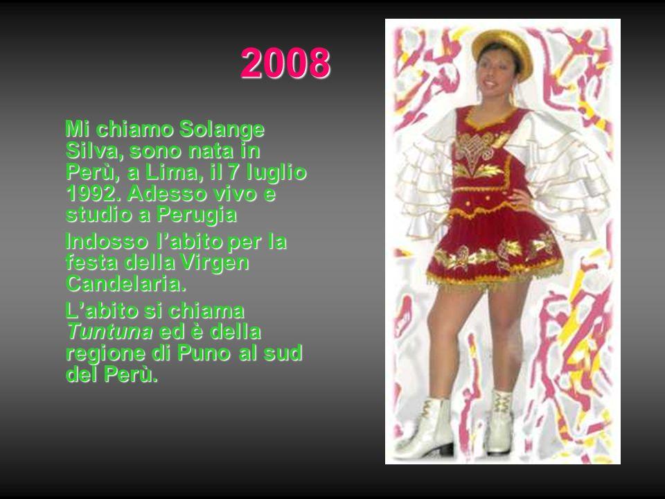 2008 Mi chiamo Solange Silva, sono nata in Perù, a Lima, il 7 luglio 1992. Adesso vivo e studio a Perugia.