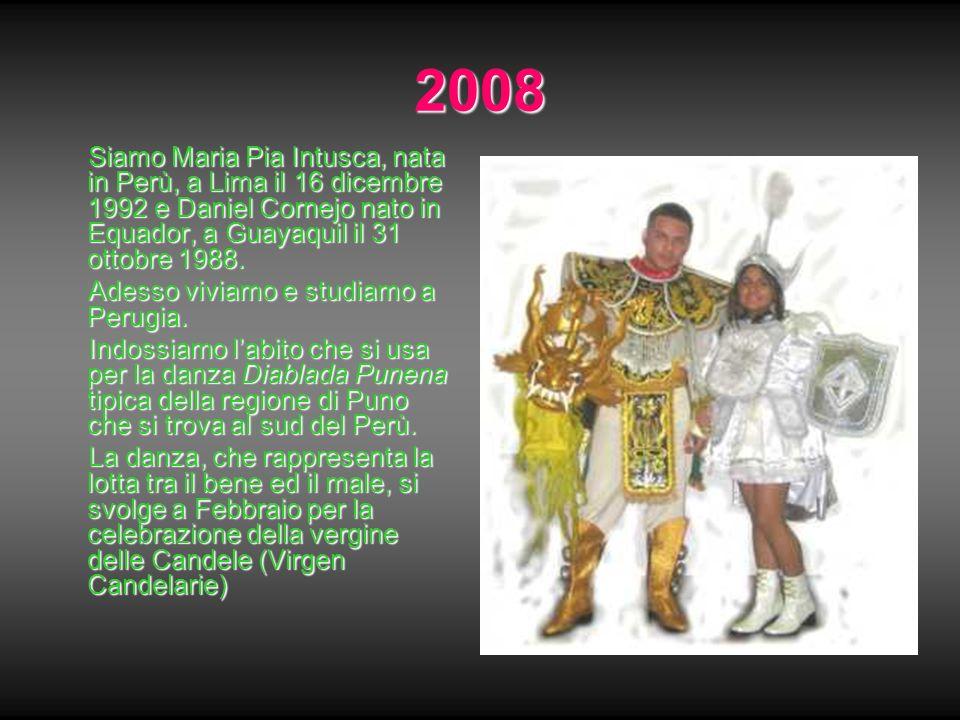 2008 Siamo Maria Pia Intusca, nata in Perù, a Lima il 16 dicembre 1992 e Daniel Cornejo nato in Equador, a Guayaquil il 31 ottobre 1988.