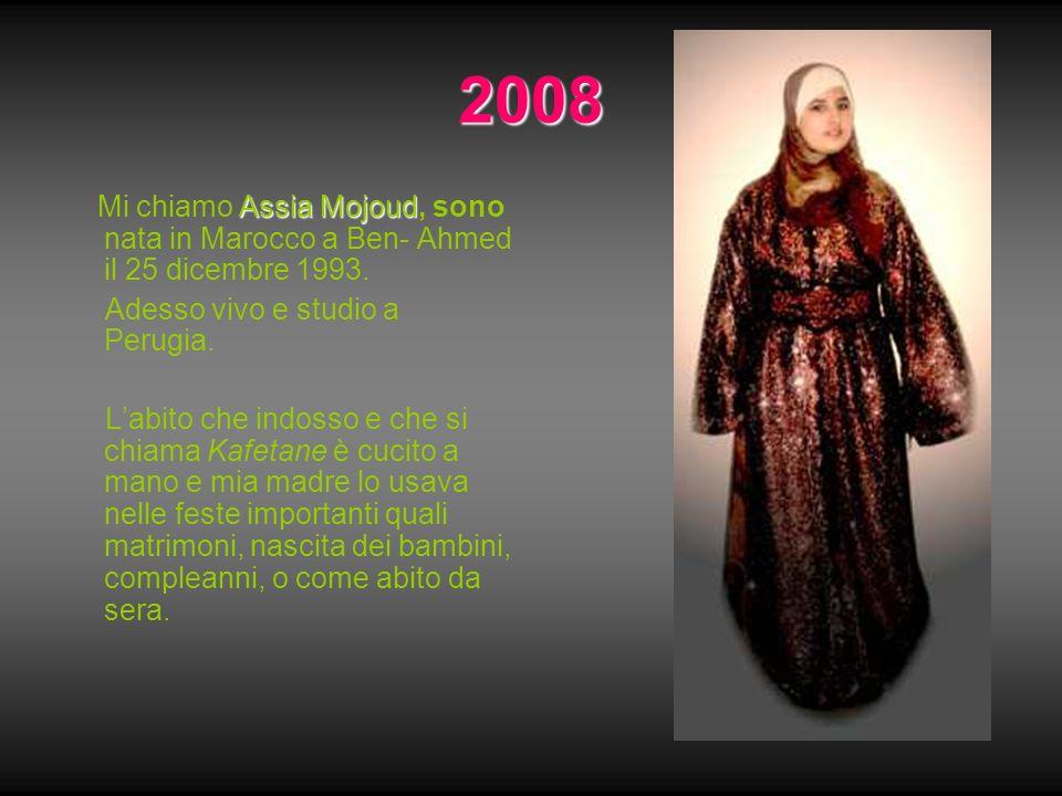 2008 Mi chiamo Assia Mojoud, sono nata in Marocco a Ben- Ahmed il 25 dicembre 1993. Adesso vivo e studio a Perugia.