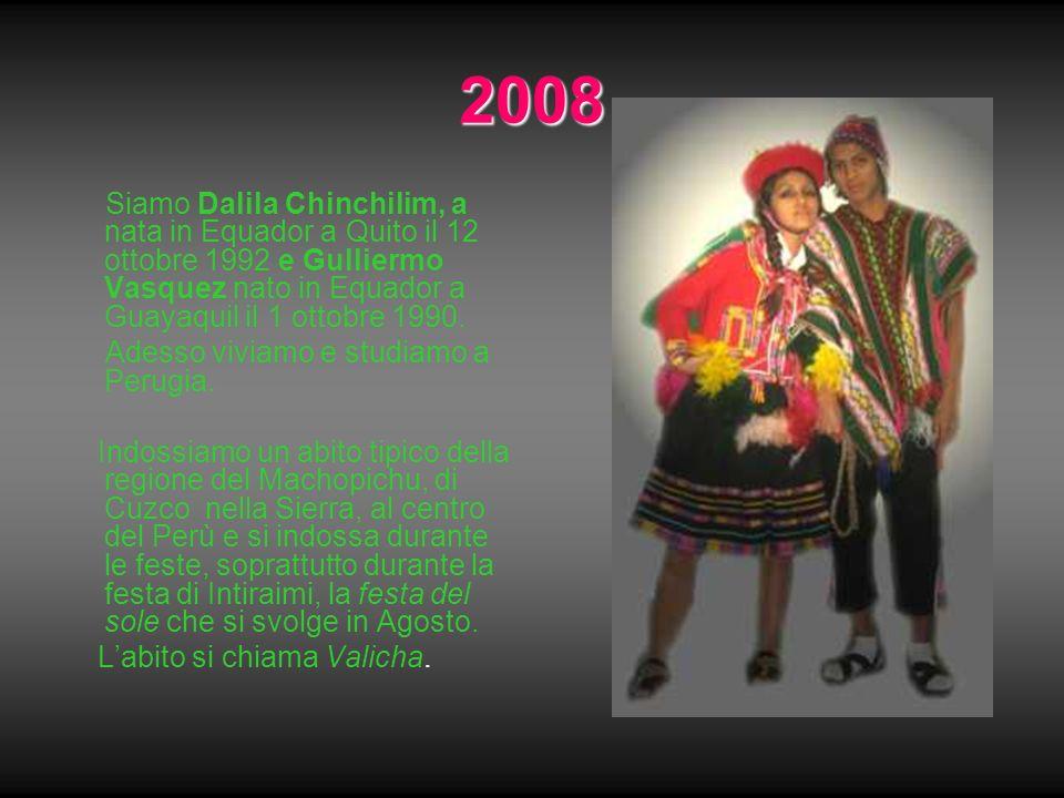 2008 Siamo Dalila Chinchilim, a nata in Equador a Quito il 12 ottobre 1992 e Gulliermo Vasquez nato in Equador a Guayaquil il 1 ottobre 1990.