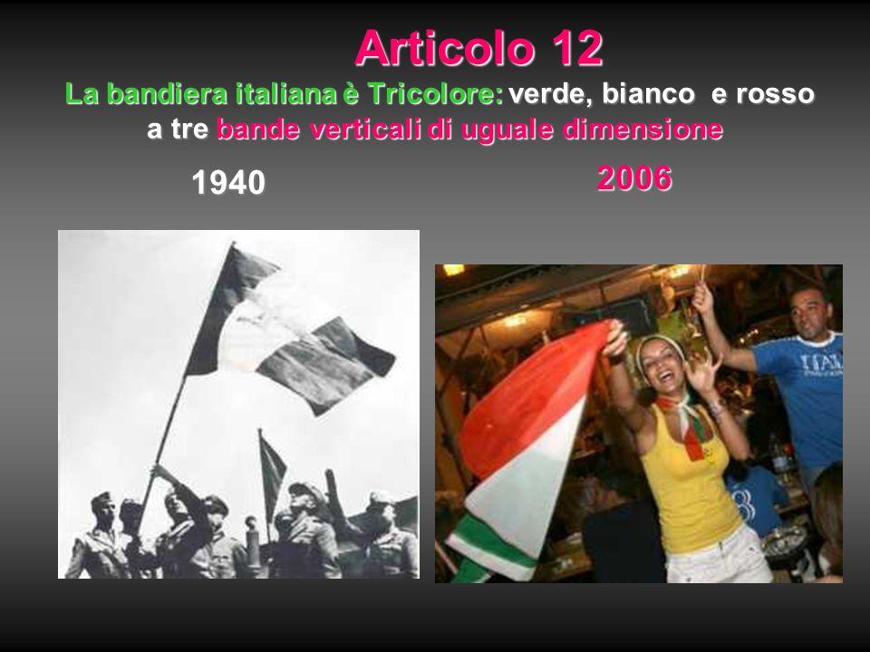 Articolo 12 La bandiera italiana è Tricolore: verde, bianco e rosso a tre bande verticali di uguale dimensione