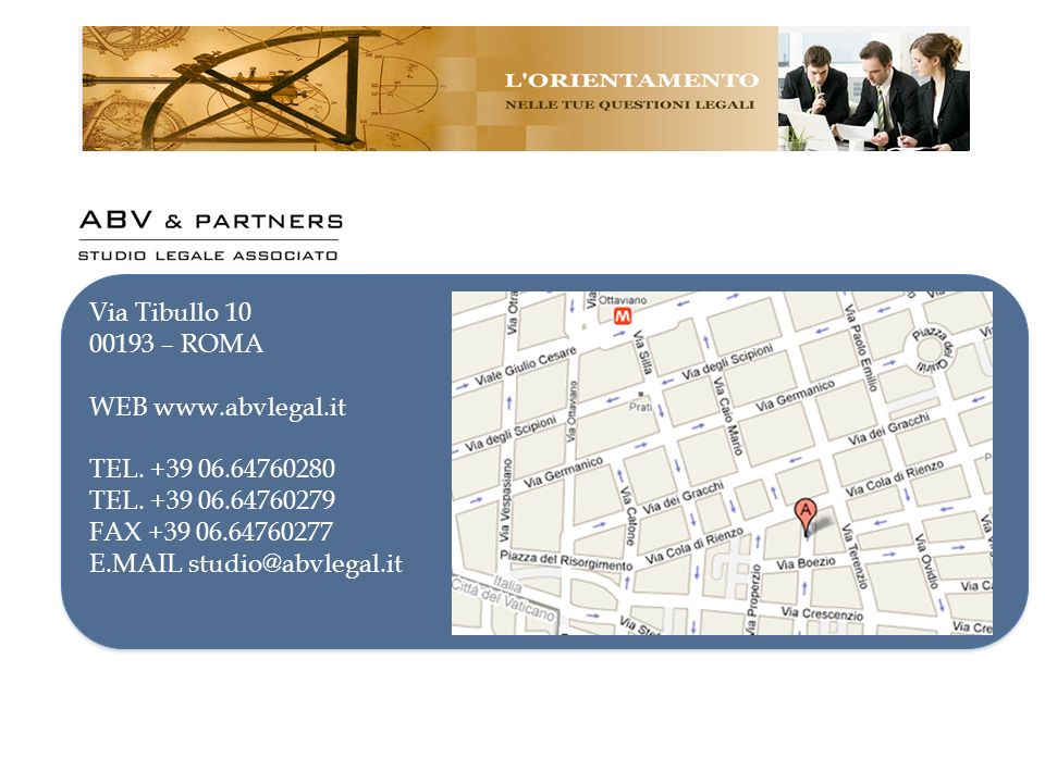Via Tibullo 10 00193 – ROMA. WEB www.abvlegal.it. TEL. +39 06.64760280 TEL. +39 06.64760279 FAX +39 06.64760277.