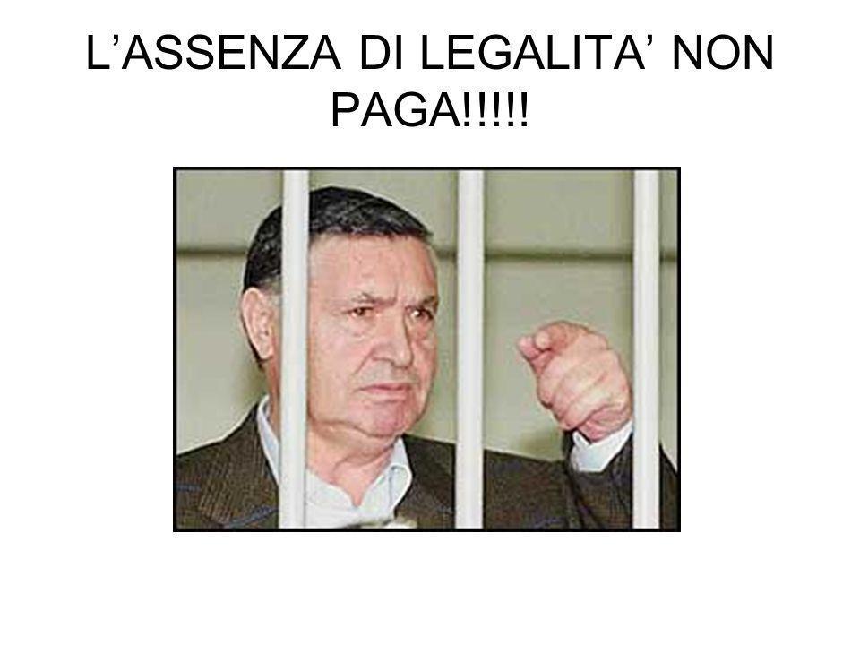 L'ASSENZA DI LEGALITA' NON PAGA!!!!!