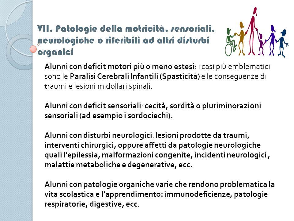 VII. Patologie della motricità, sensoriali, neurologiche o riferibili ad altri disturbi organici