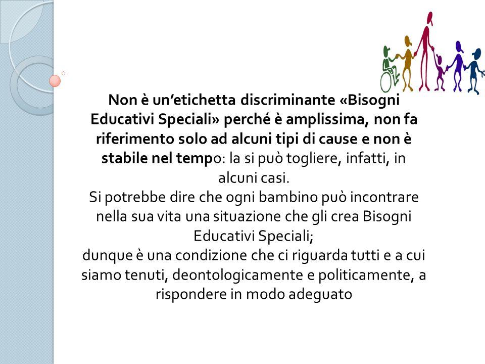 Non è un'etichetta discriminante «Bisogni Educativi Speciali» perché è amplissima, non fa riferimento solo ad alcuni tipi di cause e non è stabile nel tempo: la si può togliere, infatti, in alcuni casi.